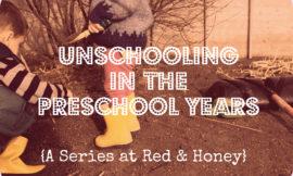 unschooling preschool years