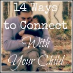 14 Ways to Connect With Your Child