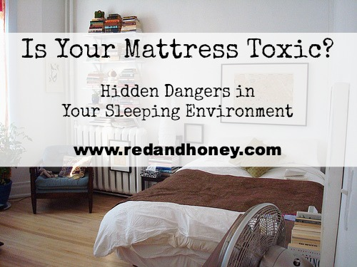Is Your Mattress Toxic? Hidden Dangers in Your Sleeping Environment - Red and Honey