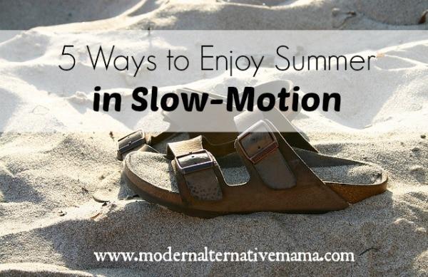 37 Ways To Savor Your Summer: 5 Ways To Enjoy Summer In Slow-Motion