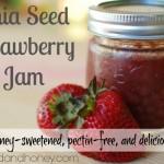 Strawberry Chia Seed Jam (Honey-Sweetened)