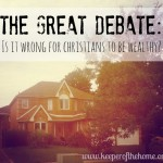 The Great Debate: Is It Wrong for Christians to Be Wealthy?