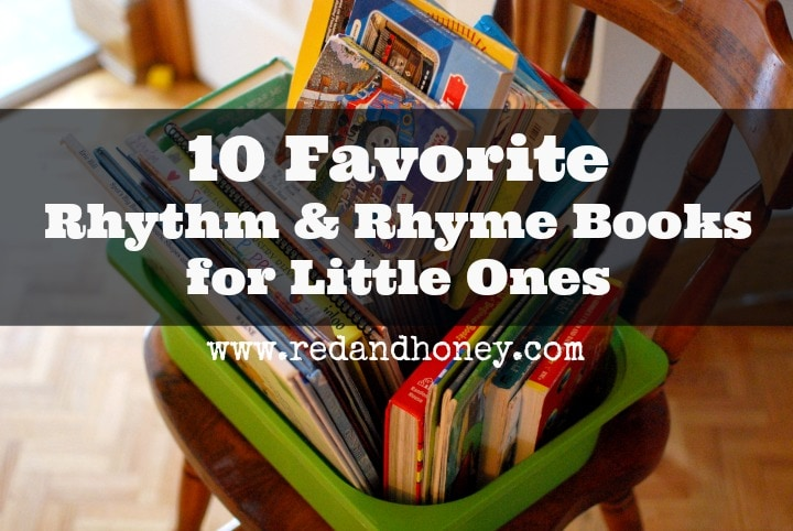 """10 Favorite Rhythm & Rhyme Books for Preschoolers and Toddlers (""""My kids LOVE these books. They all have a rhyme or rhythm to their words and they practically hum and dance themselves along the page as you are drawn in to the story. They are engaging and brilliantly written."""")"""