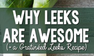 Why Leeks are Awesome (+ a Gratinéed Leeks Recipe)