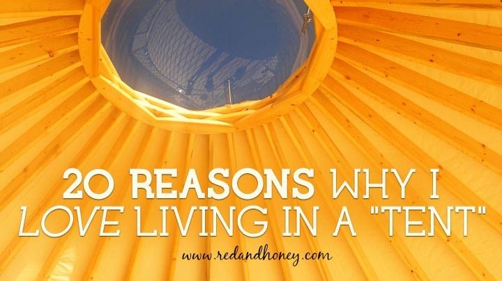 20 Reasons Why I LOVE yurt living!