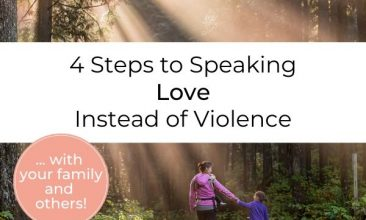 "Image of a mom and son walking through the forest with light streaming in. Text overlay reads ""4 Steps to Speaking Love Instead of Violence"""
