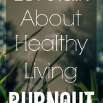 Let's Talk About Healthy Living Burnout