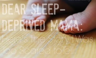 Dear Sleep-Deprived Mama: Here's the Story I Was Too Scared to Tell