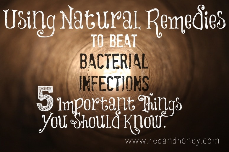 Using Natural Remedies to Beat Bacterial Infections