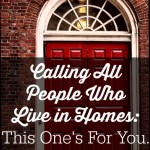 Calling All People Who Live in Homes