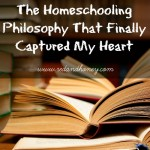 The Homeschooling Philosophy That Finally Captured My Heart