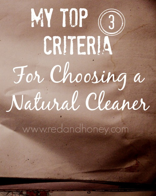 When choosing natural cleaners, I have three criteria that must be met before I buy!