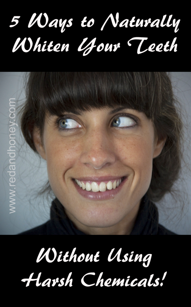 5 Ways to Naturally Whiten Your Teeth without those yuck chemicals!