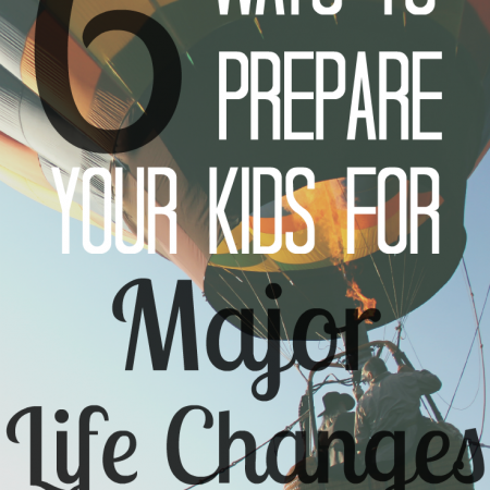 6 ways to prepare your kids for major life changes