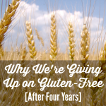 Why We're Giving Up On Gluten-Free After Four Years