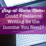 Stay-at-Home Moms: Could Freelance Writing be the Income You Need?