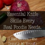 Essential Knife Skills Every Real Foodie Needs (I Had No Idea I Was Doing it All Wrong!)