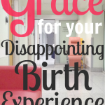 Grace for Your Disappointing Birthing Experience