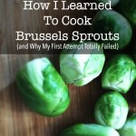How I Learned to Cook Brussels Sprouts (and Why My First Attempt Totally Failed)