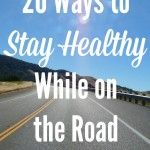 20 Ways to Stay Healthy While on the Road