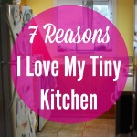 7 Reasons I Love My Tiny Kitchen