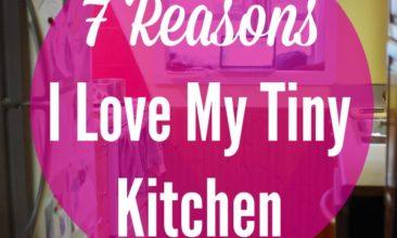 7 Reasons I Love My Tiny Kitchen