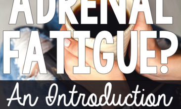 What is Adrenal Fatigue? An Introduction & My Story