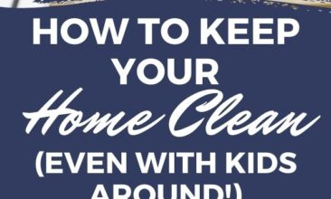 "Pinterest pin with two images. One image is of a little girl cleaning a countertop with her mother watching in the background. Second image is of a family sitting in a clean living room. Text overlay says, ""How to Keep Your Home Clean: even with kids around!"""