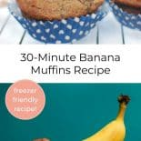 "Pin collage, top image is of banana muffins in blue polka dot muffin liners sitting on a white wooden surface. The bottom image is of a turquoise wall with a yellow banana held up against it. Text Overlay reads ""30 Minute Banana Muffins Recipe"""