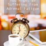 22 Signs You Might be Suffering From Adrenal Fatigue