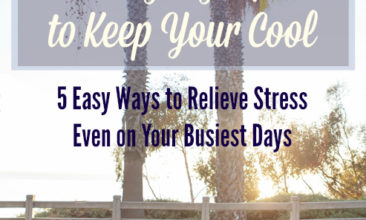 Everyday Tips to Keep Your Cool (5 Easy Ways to Relieve Stress Even on Your Busiest Days)