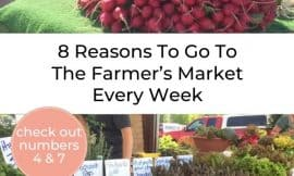 "Pinterest pin collage of different farmer's market tables filled with produce. Text Overlay reads ""8 Reasons Our Family Goes To The Farmer's Market Every Week"""