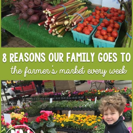 8 Reasons Our Family Goes to the Farmer's Market Every Week
