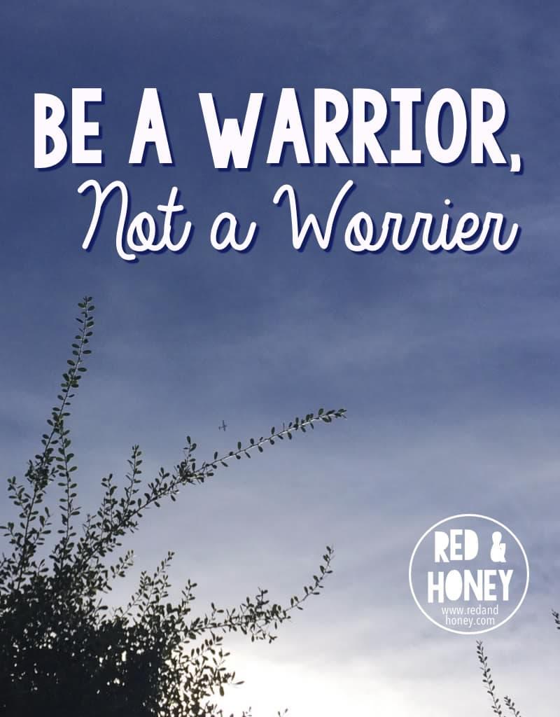 Be a Warrior Not a Worrier - R&H main
