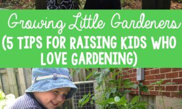 Growing Little Gardeners (5 Tips for Raising Kids Who Love Gardening)