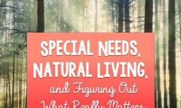 Special Needs, Natural Living, and Figuring Out What Really Matters.