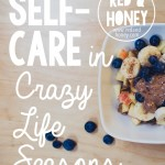 Self-Care During Crazy Life Seasons