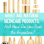 "What Exactly Are ""Natural"" Skincare Products (And How Do You Spot the Imposters?)"