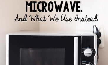 Why We Gave Up Our Microwave