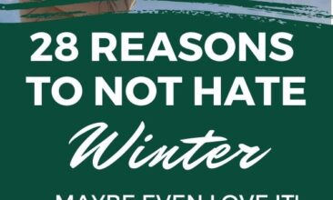 """Pinterest pin with two images. One image is of a woman blowing snow off her gloves. Second image is of cozy socked feet up on a coffee table in front of a fireplace. Text overlay says, """"28 Reasons Not To Hate Winter: maybe even love it!"""""""