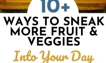 """Pinterest pin with two images. First image is of a bunch of fruit and veggies. Second image is a wooden create filled with fresh veggies. Text overlay says, """"How to Sneak More Fruits & Vegetables Into Your Day - 10+ ideas!""""."""