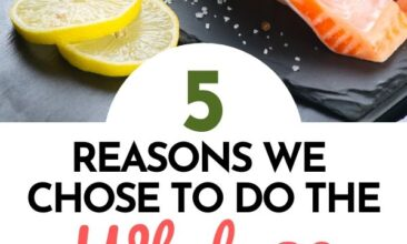 """Pinterest pin with two images. One image is of a slate with salmon filets and sliced lemons on the side. The other is of three plates with different veggies on them. Text overlay says, """"5 Reasons Why We Chose to Do the Whole30!"""""""