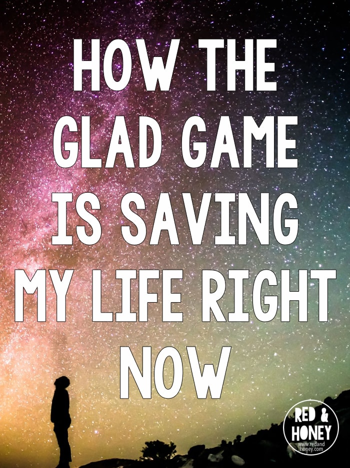 When life brings frustration, I play The Glad Game. And it saves my life.