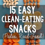 15 Easy Clean-Eating Snacks (Paleo, Real Food)
