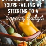 3 Possible Reasons You're Failing at Sticking to a Grocery Budget