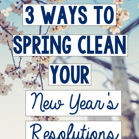 3 Ways to Spring Clean Your New Year's Resolutions - R&H main