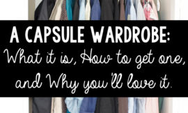 "Image of a neatly organized closet with clothes hung nicely on hangers. Text overlay says, ""A Capsule Wardrobe: What it is, How to get one, and why you'll love it"""