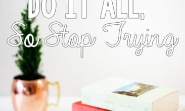 Dear Tired Mamas: You Can't Do it All, So Stop Trying