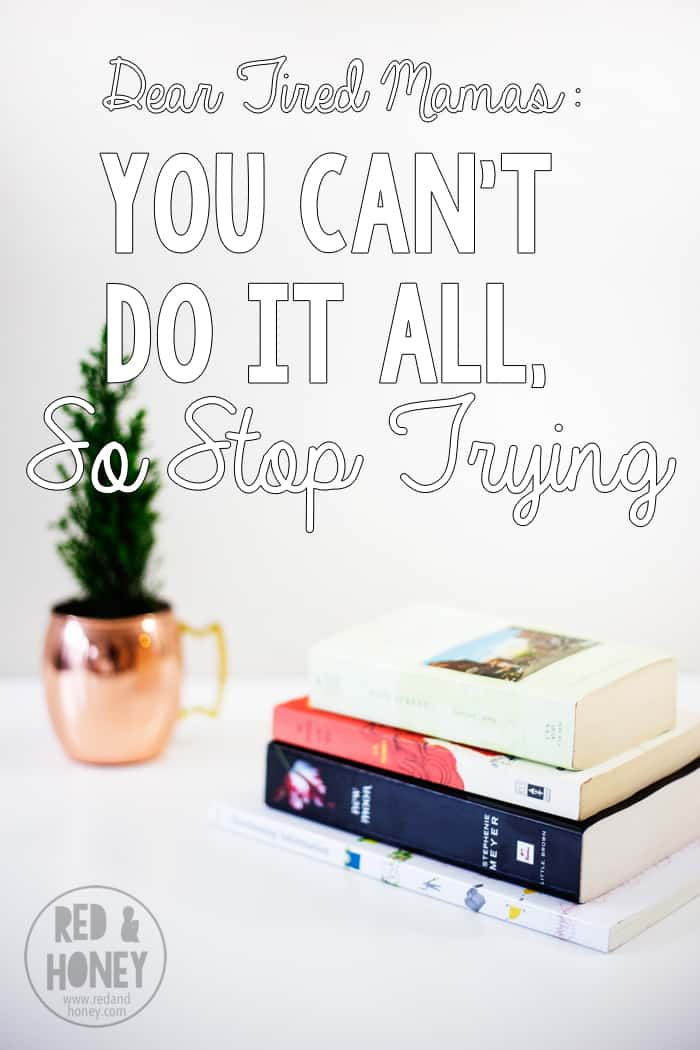 Dear Tired Mamas, You Can't Do it All - R&H main