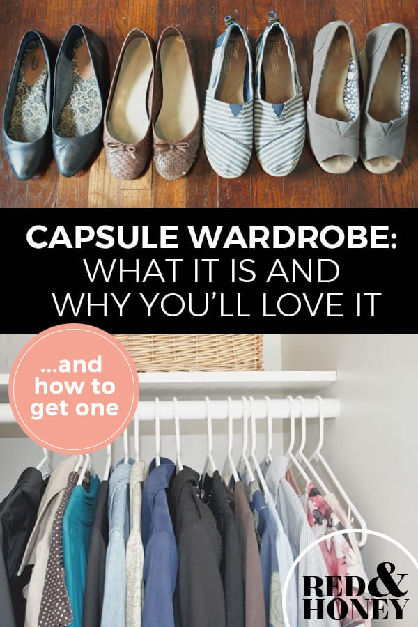 "Two images with text overlay Pinterest Pin. First image is of four pairs of shoes lined up on a wood floor. Second image is of a neatly organized closet with clothes hanging on hangers. Text overlay says, ""Capsule Wardrobe: What it is and why you'll love it."""
